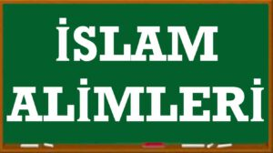 İslam Alimleri Müslüman Alimler adları isimleri kimlerdir